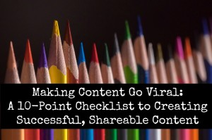 Making Content Go Viral: A 10-Point Checklist for Creating Successful, Shareable Content