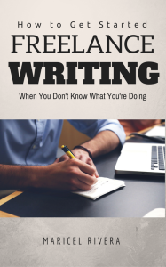 [FREE DOWNLOAD] How to Get Started Freelance Writing When You Don't Know What You're Doing